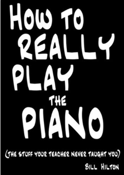 How to Really Play the Piano - Bill Hilton